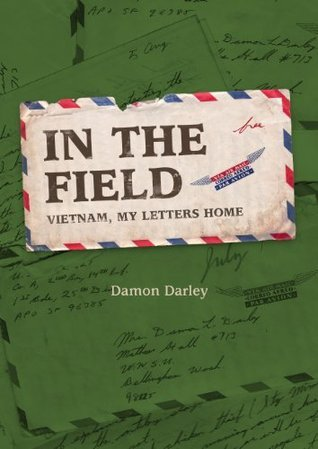 In The Field Vietnam and My Letters Home  by  Damon Darley