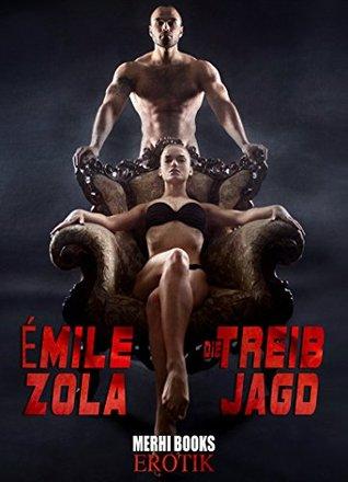 Die Treibjagd (Vollständige Ausgabe) plus Biografie: DIE BESTEN BÜCHER ALLER ZEITEN (Illustrierte Biographie und Bibliographie) Erotik Klassiker Émile Zola