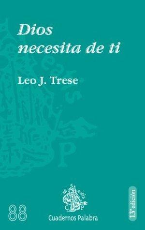 Dios necesita de ti (Cuadernos Palabra) Leo J. Trese