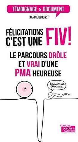 Félicitations, cest une FIV !: Le parcours drôle et vrai dune PMA heureuse  by  Karine Degunst