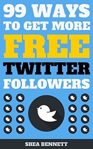 99 Ways To Get More FREE Twitter Followers  by  Shéa Bennett