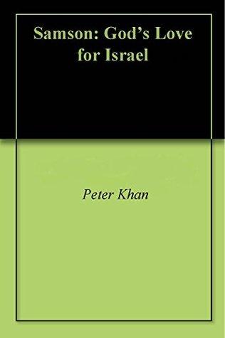 Samson: Gods Love for Israel Peter Khan