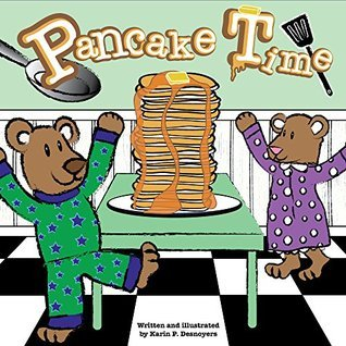 Pancake Time: A colorful and fun childrens book about family quality time and memorable simple activities.  by  Karin P. Desnoyers