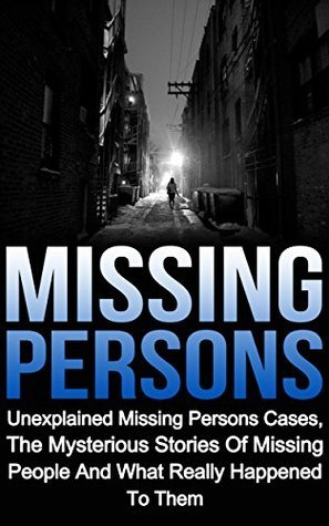 Missing Persons: Unexplained Missing Persons Cases, The Mysterious Stories Of Missing People And What Happened To Them (Missing Persons Cases Series) (Missing ... Missing People, Lost And Missing,) Jason Keeler