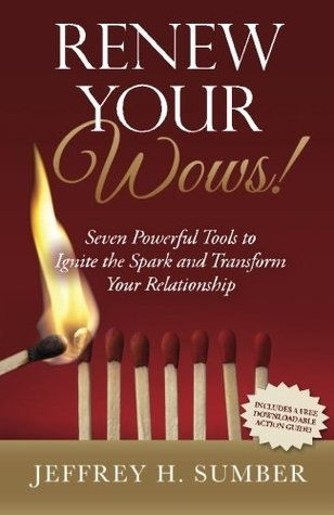 Renew Your Wows: Seven Powerful Tools to Ignite the Spark and Transform Your Relationship  by  Jeffrey H. Sumber