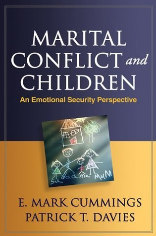 Marital Conflict and Children: An Emotional Security Perspective (The Guilford Series on Social and Emotional Development)  by  E. Mark Cummings