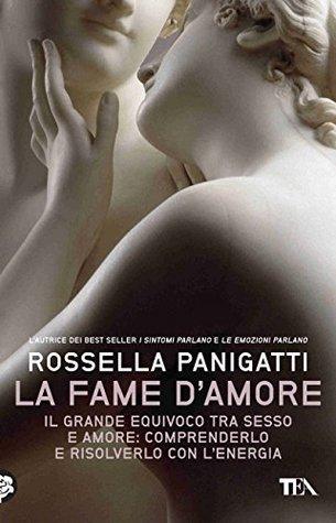 Fame damore: Il grande equivoco tra sesso e amore: comprenderlo e risolverlo con lenergia Rossella Panigatti