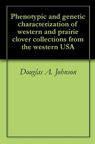Phenotypic and genetic characterization of western and prairie clover collections from the western USA Douglas A. Johnson