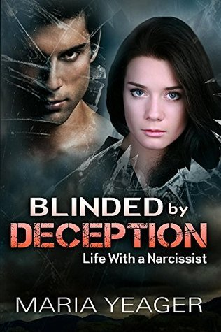 Blinded By Deception: Life With a Narcissist  by  Maria Yeager