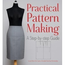 Practical Pattern Making: A Step-by-Step Guide Lucia Mors de Castro, Isabel Sanchez Hernandez