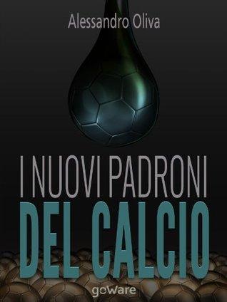 I nuovi padroni del calcio. Alessandro Oliva