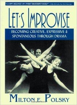 Lets Improvise: Becoming Creative, Expressive & Spontaneous Through Drama  by  Milton E. Polsky