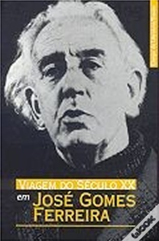 Viagem do século XX em José Gomes Ferreira Isabel Pires de Lima