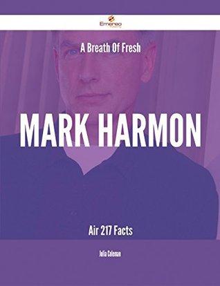 A Breath Of Fresh Mark Harmon Air - 217 Facts  by  Julia Coleman