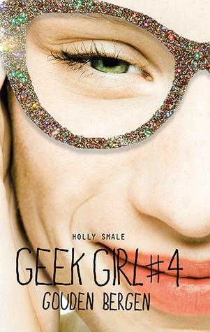 Gouden bergen (Geek Girl, #4) Holly Smale