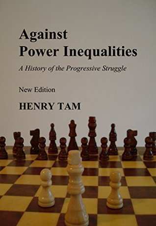 Against Power Inequalities: a history of the progressive struggle: New Edition  by  Henry Tam