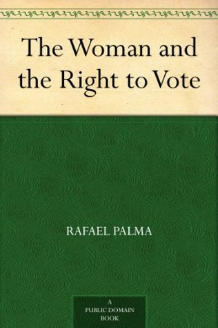 The Woman and the Right to Vote  by  Rafael Palma