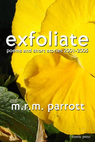 Exfoliate: Poems and Stories 2001-2005 M.R.M. Parrott