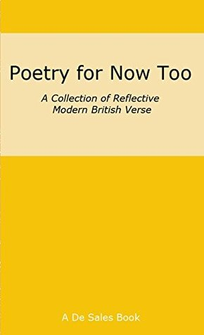 Poetry for Now Too: A Collection of Modern British Verse First de Sales