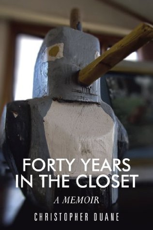 FORTY YEARS IN THE CLOSET:A MEMOIR Christopher Duane