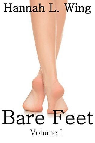 Bare Feet: Foot Fetish Flash Fiction Anthology  by  Hannah L. Wing