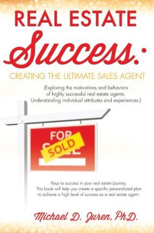 REAL ESTATE SUCCESS: CREATING THE ULTIMATE SALES AGENT Michael D. Zuren