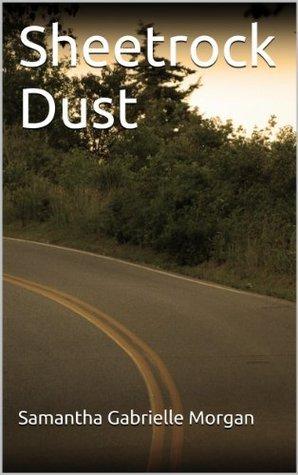Sheetrock Dust  by  Samantha Gabrielle Morgan