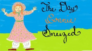 The Day Connie Sneezed (The Day... Book 4)  by  Leann Steers