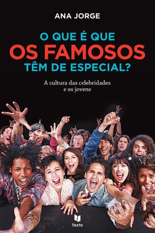 O Que é Que os Famosos Têm de Especial?, A cultura das celebridades e os jovens  by  Ana Jorge