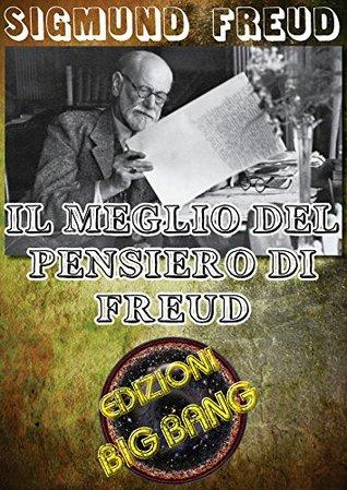 Il meglio del pensiero di Sigmund Freud Sigmund Freud