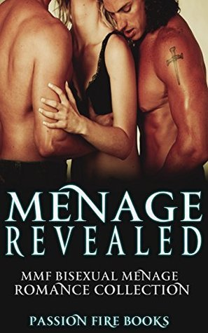 romance: Menage Revealed (MMF Bisexual Menage Romance Collection) Passion Fire Books