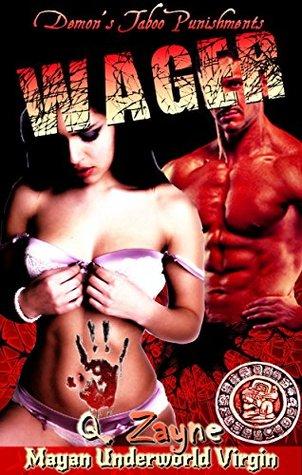 Wager - Virgin Captive: Demon Punishments (Steamy Secrets in the Mayan Underworld Book 4) Q. Zayne