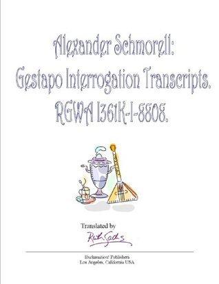 Alexander Schmorell: Gestapo Interrogation Transcripts. RGWA I361K-I-8808.  by  Denise Heap