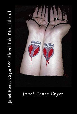 Bleed Ink Not Blood  by  Janet Renee Cryer