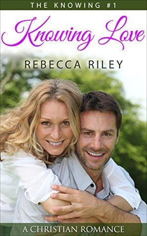 Knowing Love (The Knowing #1)  by  Rebecca Riley