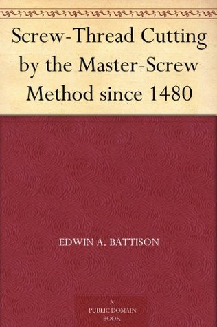 Screw-Thread Cutting  by  the Master-Screw Method since 1480 by Edwin A. Battison