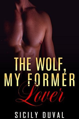 The Wolf, My Fomer Lover  by  Sicily Duval