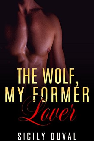 ROMANCE: The Wolf, My Fomer Lover (Paranormal Werewolf Menage Romance) (New Adult Paranormal Contemporary Short Stories) Sicily Duval