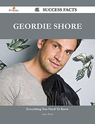 Geordie Shore 61 Success Facts - Everything you need to know about Geordie Shore  by  James Bond