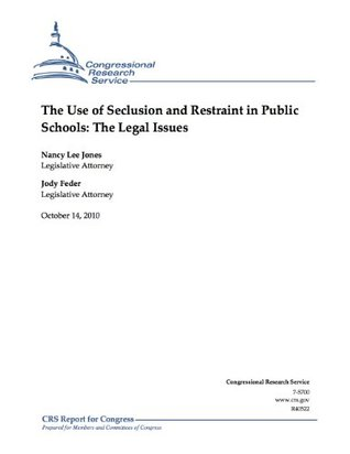 The Use of Seclusion and Restraint in Public Schools: The Legal Issues  by  Jody Feder