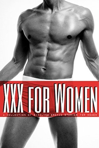 XXX for Women - A Collection of Sizzling Erotic Stories for Women: Erotica for Women,  by  Women by Meredith McClain