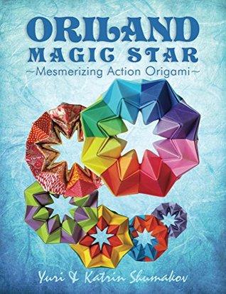 Oriland Magic Star: Mesmerizing Action Origami  by  Katrin Shumakov