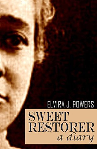 Sweet Restorer: A Diary 1864-65 (Expanded, Annotated) (Civil War Letters & Diaries Book 27) Elvira J. Powers