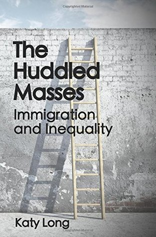 The Huddled Masses: Immigration and Inequality  by  Katy Long