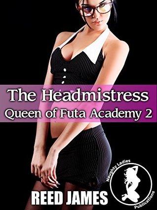 The Headmistress (Queen of the Futa Academy 2)(Futa-on-Female, Futa-on-Futa, Creamy, Menage, College, Spanking Erotica) Reed James