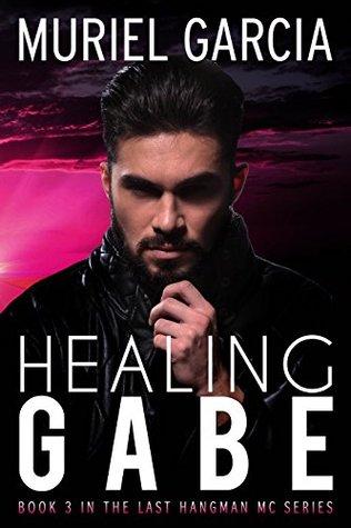 Healing Gabe (Last Hangman MC Book 3)  by  Muriel Garcia