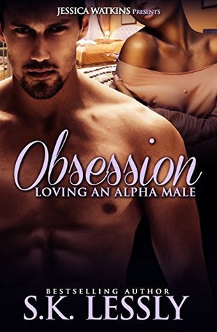 Obsession: Loving An Alpha Male  by  S.K. Lessly