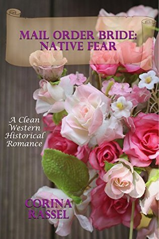 Mail Order Bride: Native Fear: A Clean Western Historical Romance Corina Rassel