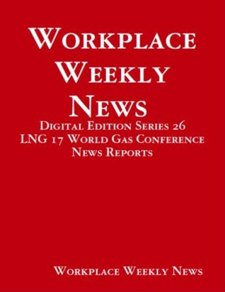 LNG 17 World Gas Conference News Reports  by  Gloria Towolawi