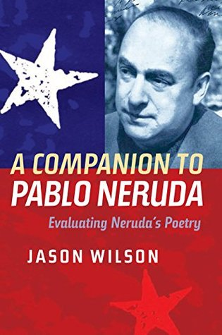 A Companion to Pablo Neruda: Evaluating Nerudas Poetry (Monografías A)  by  Jason   Wilson